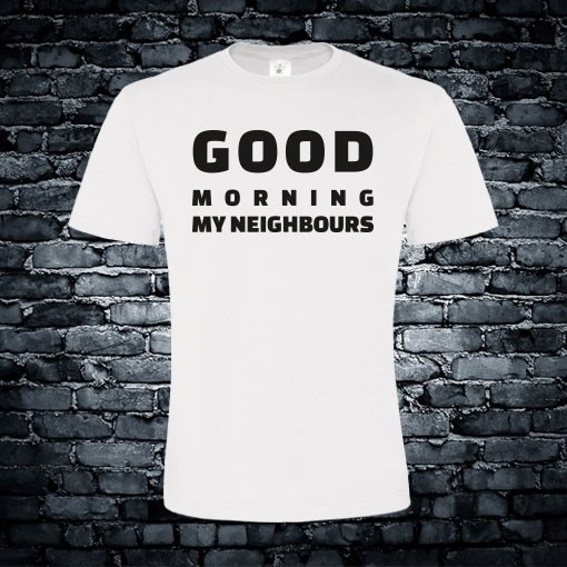 Good morning my neighbors T-shirt