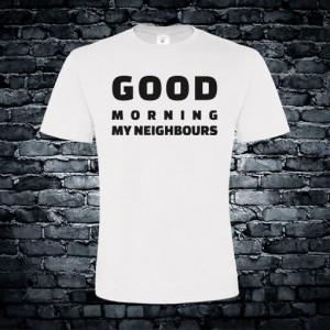 Good morning my neighbors T-shirt